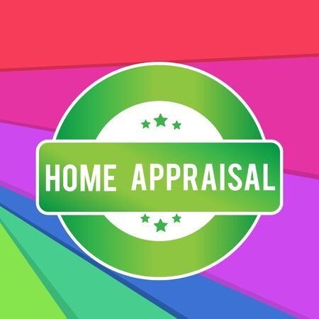 Text sign showing Home Appraisal. Business photo showcasing Determines the real worth and the Evaluation of property Colored Round Shape Label Badge Stars Blank Rectangular Text Box Award