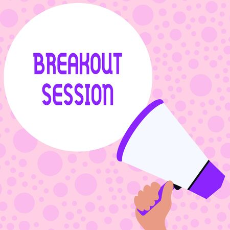 Writing note showing Breakout Session. Business concept for workshop discussion or presentation on specific topic Hand Holding Loudhailer Speech Text Balloon Announcement New