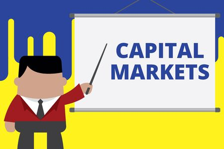 Handwriting text writing Capital Markets. Conceptual photo Allow businesses to raise funds by providing market security Businessman standing in front projector screen pointing project idea