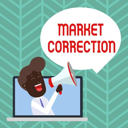 Writing note showing Market Correction. Business concept for When prices fall 10 percent from the 52 week high Man Speaking Through Laptop into Loudhailer Bubble Announce