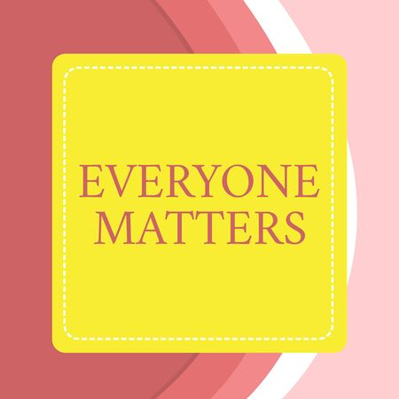 Word writing text Everyone Matters. Business photo showcasing all the showing have right to get dignity and respect Dashed Stipple Line Blank Square Colored Cutout Frame Bright Background