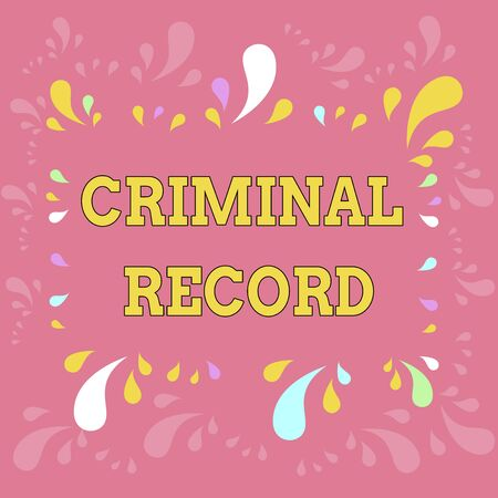 Word writing text Criminal Record. Business photo showcasing profile of a demonstrating criminal history with details Copy Space Frame with Different Sized Multicolored Splashes on Perimeter Banco de Imagens