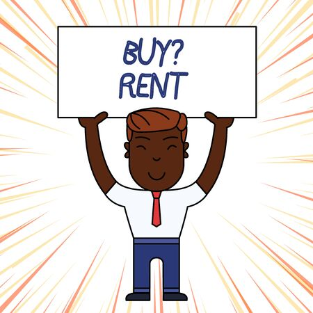 Conceptual hand writing showing Buy Question Rent. Concept meaning Group that gives information about renting houses Smily Man Standing Holding Placard Overhead with Both Hands
