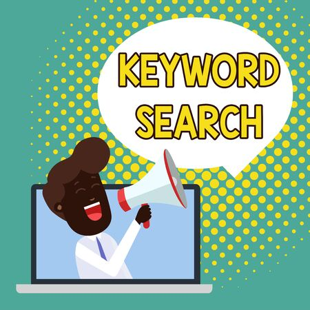 Text sign showing Keyword Search. Business photo showcasing Using word or term to look correct subject associated to it Man Speaking Through Laptop into Loudhailer Blank Speech Bubble Announce