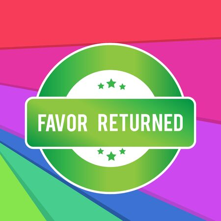Text sign showing Favor Returned. Business photo showcasing Good deed for someone who has done a good deed for you Colored Round Shape Label Badge Stars Blank Rectangular Text Box Award