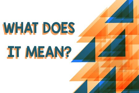 Conceptual hand writing showing What Does It Mean question. Concept meaning intended to communicate unclear statement Orange Blue Triangles Overlapping Concentric with Right