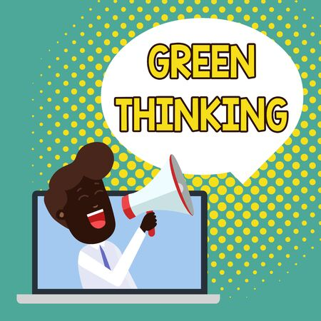 Text sign showing Green Thinking. Business photo showcasing Taking ction to make environmental responsibility a reality Man Speaking Through Laptop into Loudhailer Blank Speech Bubble Announce