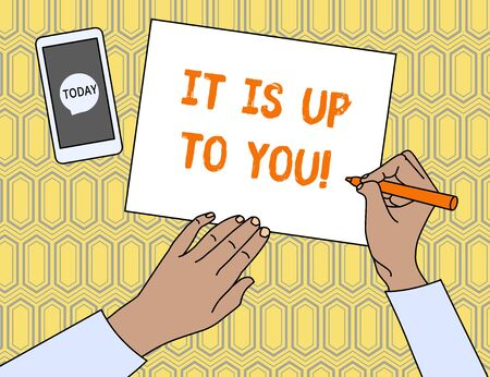 Text sign showing It Is Up To You. Business photo showcasing Used to tell a demonstrating that they are the one to decide Top View Man Writing Blank Paper Pen Pencil Marker Smartphone Message Icon