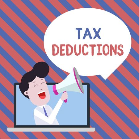 Handwriting text writing Tax Deductions. Conceptual photo an amount or cost that subtracted from someone s is income Man Speaking Through Laptop into Loudhailer Blank Speech Bubble Announce