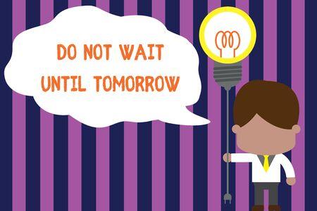 Signo de texto mostrando No espere hasta mañana. Exhibición fotográfica de negocios necesaria para hacerlo de inmediato Urgente Mejor hacerlo ahora Corbata de hombre de pie sosteniendo la bombilla de luz de enchufe para conectar la idea. Puesta en marcha