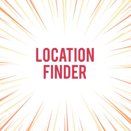 Handwriting text writing Location Finder. Conceptual photo A service featured to find the address of a selected place Sunburst Explosion Yellow Orange Pastel Rays Beams Depth and Perspective