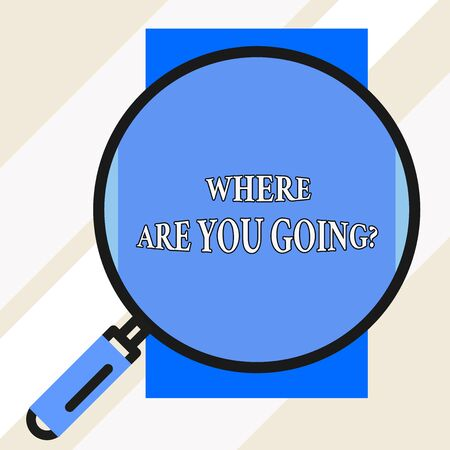 Handwriting text Where Are You Going question. Conceptual photo used to ask someone the destination headed to Big magnifier glass looking vertical rectangle. Geometrical background