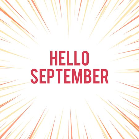 Handwriting text writing Hello September. Conceptual photo Eagerly wanting a warm welcome to the month of September Sunburst Explosion Yellow Orange Pastel Rays Beams Depth and Perspective