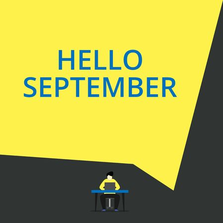 Handwriting text Hello September. Conceptual photo Eagerly wanting a warm welcome to the month of September View young man sitting chair desk working open laptop geometric background