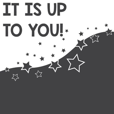 Text sign showing It Is Up To You. Business photo text Used to tell a demonstrating that they are the one to decide Abstract photo Black and White Background Stars and Wave Yin Yang Style