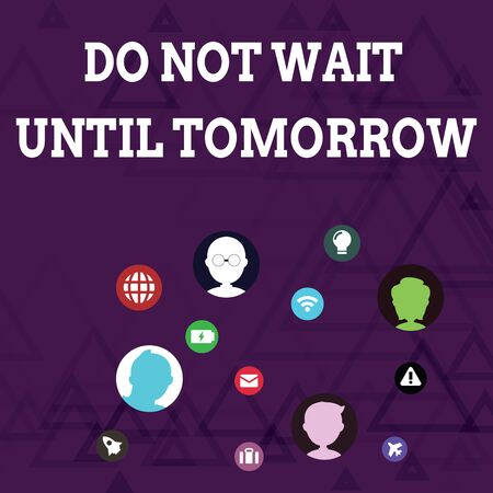 Writing note showing Do Not Wait Until Tomorrow. Business concept for needed to do it right away Urgent Better do now Networking Technical Icons Chat Heads on Screen for Link Up