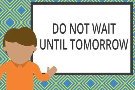 Conceptual hand writing showing Do Not Wait Until Tomorrow. Concept meaning needed to do it right away Urgent Better do now Man standing front whiteboard pointing to project photo Art