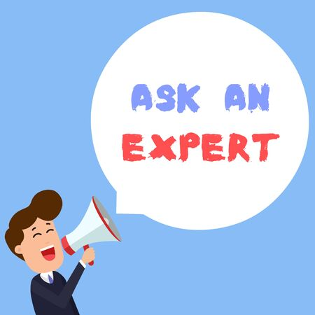 Writing note showing Ask An Expert. Business concept for consult someone who has skill about something or knowledgeable Young Man Shouting in Megaphone Floating Round Speech Bubble