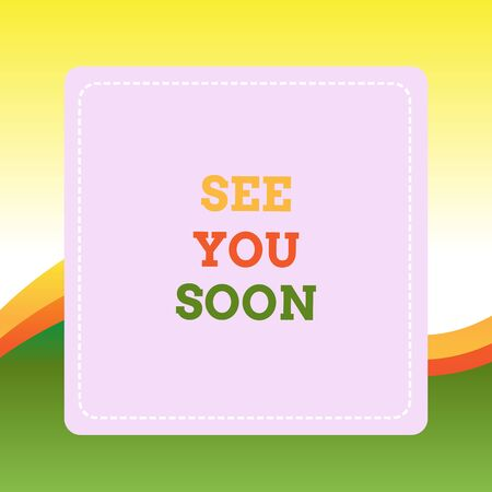 Handwriting text writing See You Soon. Conceptual photo used for saying goodbye to someone and going to meet again soon Dashed Stipple Line Blank Square Colored Cutout Frame Bright Background