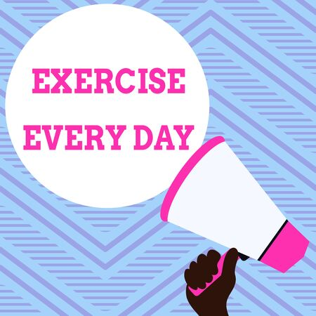 Text sign showing Exercise Every Day. Business photo showcasing move body energetically in order to get fit and healthy Hand Holding Loudhailer Empty Round Speech Text Balloon Announcement New