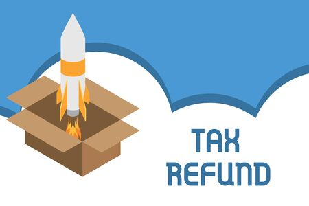 Writing note showing Tax Refund. Business concept for refund on tax when the tax liability is less than the tax paid Fire launching rocket carton box. Starting up project. Fuel inspiration