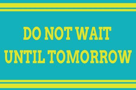 Escritura de texto Word no espere hasta mañana. Exhibición fotográfica de negocios necesaria para hacerlo de inmediato Urgente Mejor hacerlo ahora Líneas horizontales sin fisuras dibujando líneas de fondo. Rayas arriba y abajo Foto de archivo