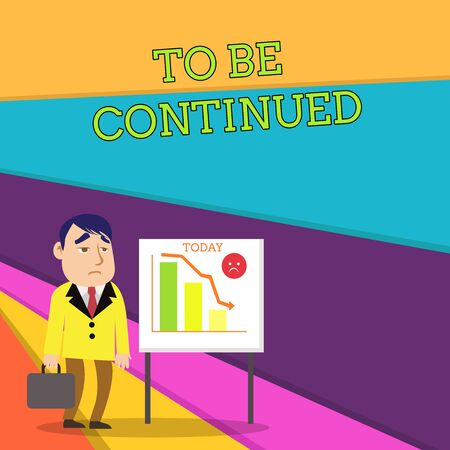 Handwriting text To Be Continued. Conceptual photo indicate that the story continues in the next episode Businessman Clerk with Brief Case Standing Whiteboard Declining Bar Chart
