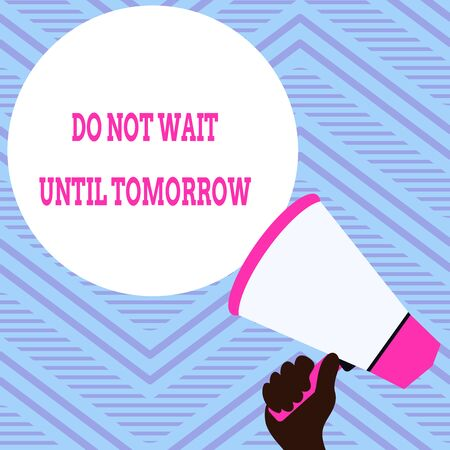 Text sign showing Do Not Wait Until Tomorrow. Business photo showcasing needed to do it right away Urgent Better do now Hand Holding Loudhailer Empty Round Speech Text Balloon Announcement New