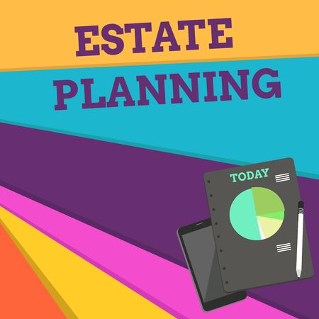 Handwriting text Estate Planning. Conceptual photo The analysisagement and disposal of that demonstrating s is estate Layout Smartphone Off Ballpoint Pen RingBound Notepad Business Pie Chart