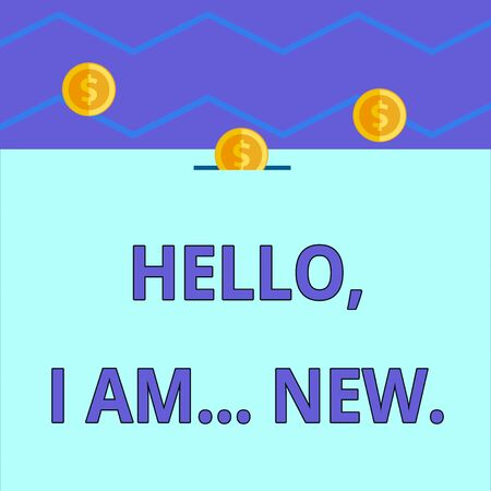 Conceptual hand writing showing Hello I Am New. Concept meaning introducing oneself in a group as fresh worker or student Three gold coins value thousand dollars one bounce to piggy bank