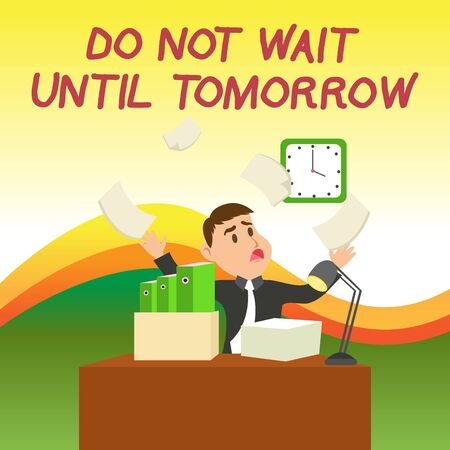 Text sign showing Do Not Wait Until Tomorrow. Business photo text needed to do it right away Urgent Better do now Confused Male Employee Manager Cluttered Workspace Overflow Time Shortage Foto de archivo