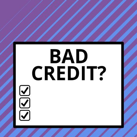 Conceptual hand writing showing Bad Creditquestion. Concept meaning inabilityof a demonstrating to repay a debt on time and in full Big square background inside one thick bold black outline frame
