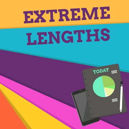Handwriting text Extreme Lengths. Conceptual photo Make a great or extreme effort to do something better Layout Smartphone Off Ballpoint Pen RingBound Notepad Business Pie Chart