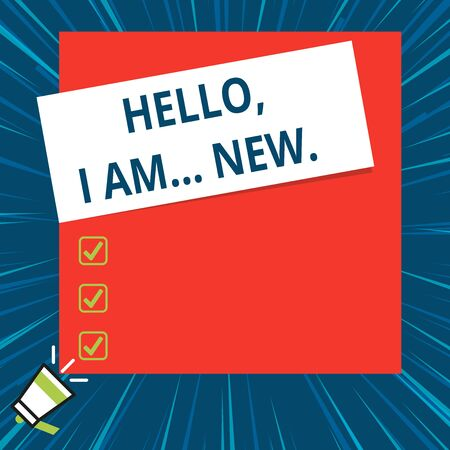 Word writing text Hello I Am New. Business photo showcasing introducing oneself in a group as fresh worker or student Big blank square rectangle stick above small megaphone left down corner