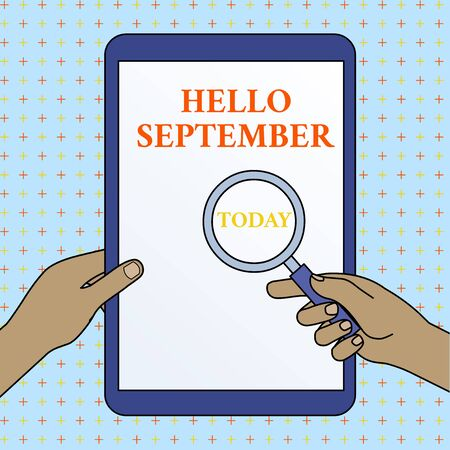 Text sign showing Hello September. Business photo showcasing Eagerly wanting a warm welcome to the month of September Hands Holding Magnifying Glass Against Switched Off Touch Screen Tablet