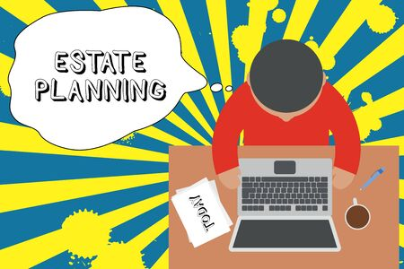 Writing note showing Estate Planning. Business concept for The analysisagement and disposal of that demonstrating s is estate Upper view young man sitting table laptop documents coffee cup pen