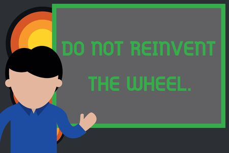 Text sign showing Do Not Reinvent The Wheel. Business photo showcasing stop duplicating a basic method previously done Young man standing in front whiteboard pointing to project. photo Art