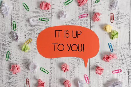 Writing note showing It Is Up To You. Business concept for Used to tell a demonstrating that they are the one to decide Blank speech bubble paper balls clips wooden vintage rustic background