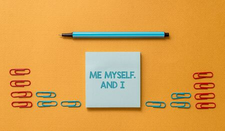 Handwriting text Me Myself And I. Conceptual photo used by speaker to refer to herself as the object of a verb Colored blank sticky note clips binders gathered pen trendy cool background