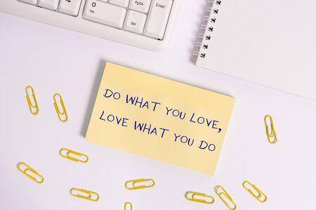 Conceptual hand writing showing Do What You Love Love What You Do. Concept meaning Pursue your dreams or passions in life