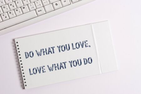 Text sign showing Do What You Love Love What You Do. Business photo showcasing Pursue your dreams or passions in life