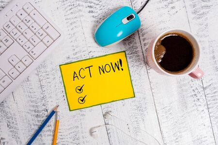 Word writing text Act Now. Business photo showcasing do not hesitate and start working or doing stuff right away