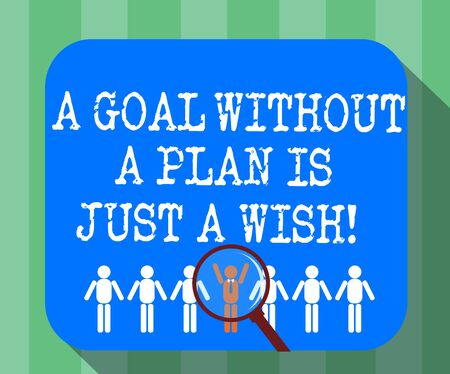 Handwriting text A Goal Without A Plan Is Just A Wish. Concept meaning Make strategies to reach objectives Magnifying Glass Over Chosen Man Figure Among the Hu analysis Dummies Line Up