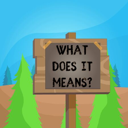 Word writing text What Does It Means  . Business photo showcasing asking someone about meaning something said and you do not understand Wood plank wooden stick pole paper note attached adhesive tape empty space Stock Photo
