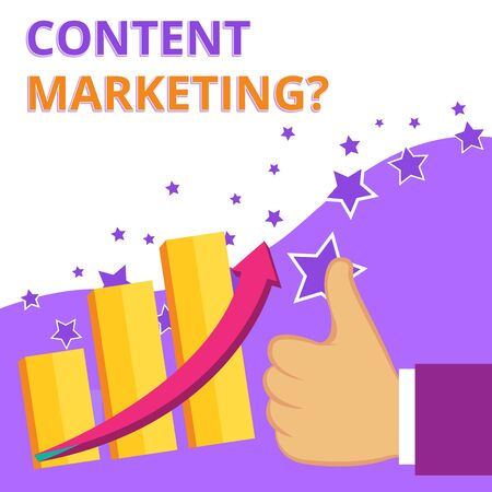 Text sign showing Content Marketing question. Business photo text involves creation and sharing of online material Thumb Up Good Performance Success Escalating Bar Graph Ascending Arrow