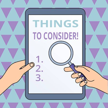 Conceptual hand writing showing Things To Consider. Concept meaning think about something carefully in order to make decision Hands Holding Magnifying Glass Against Switched Off Tablet