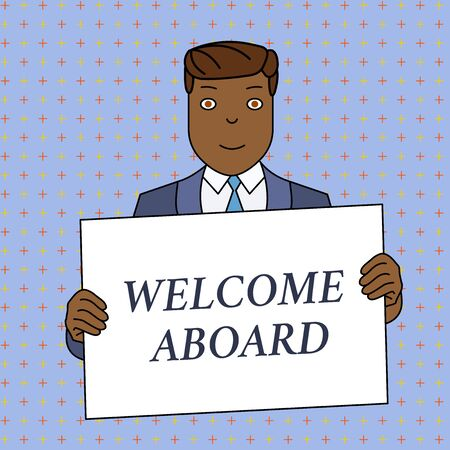 Word writing text Welcome Aboard. Business photo showcasing Expression of greetings to a demonstrating whose arrived is desired Smiling Man Holding Formal Suit Big Blank Poster Board in Front of Himself