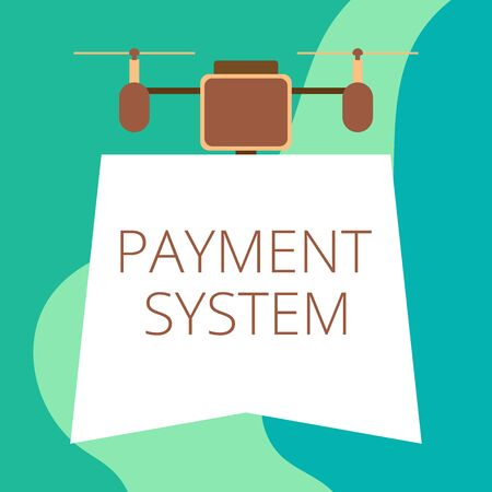 Conceptual hand writing showing Payment System. Concept meaning Compensation Scheme Method used in paying goods and services Drone holding downwards banner Geometrical design