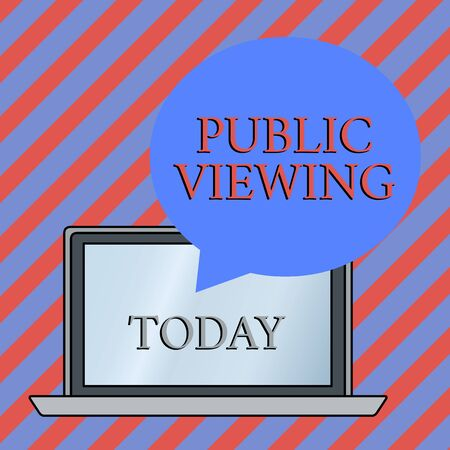 Conceptual hand writing showing Public Viewing. Concept meaning Able to be seen or known by everyone Open to general view Round Shape Speech Bubble Floating Over Laptop Backdrop