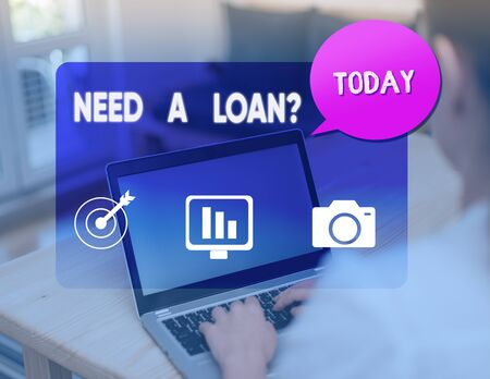 Word writing text Need A Loan question. Business photo showcasing amount of money that is borrowed often from bank